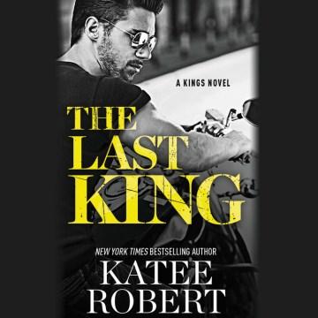 The last king [electronic resource] / Katee Robert
