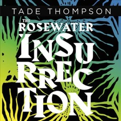 The rosewater insurrection [electronic resource] : The Wormwood Trilogy, Book 2 / Tade Thompson