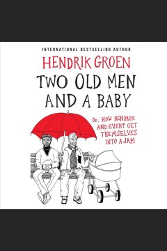 Two old men and a baby [electronic resource] : or, how Hendrik and Evert get themselves into a jam / Hendrik Groen ; translated by Hester Velmans.