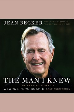 The man I knew [electronic resource] : the amazing story of George H.W. Bush's post-presidency / Jean Becker.
