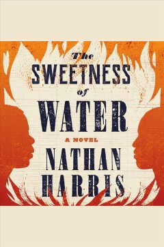 The sweetness of water [electronic resource] : A Novel / Nathan Harris
