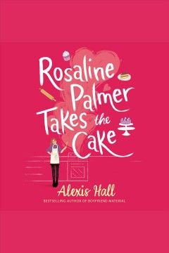 Rosaline Palmer takes the cake [electronic resource] / Alexis Hall.