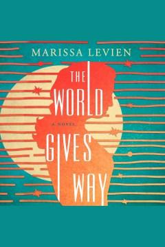 The world gives way [electronic resource] : a novel / Marissa Levien.