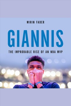 Giannis [electronic resource] : The Improbable Rise of an NBA MVP / Mirin Fader