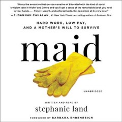 Maid : [hard work, low pay, and a mother's will to survive] / Stephanie Land ; [foreword by Barbara Ehrenreich].