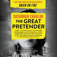 The great pretender [compact disc] : the undercover mission that changed our understanding of madness / Susannah Cahalan.