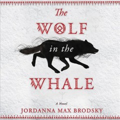 The wolf in the whale [electronic resource] / Jordanna Max Brodsky.