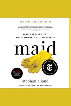 Maid [electronic resource] : hard work, low pay, and a mother's will to survive / Stephanie Land