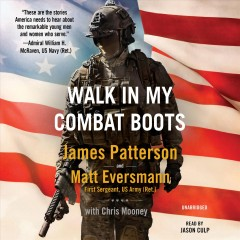 Walk in my combat boots / James Patterson and Matt Eversmann ; with Chris Mooney.