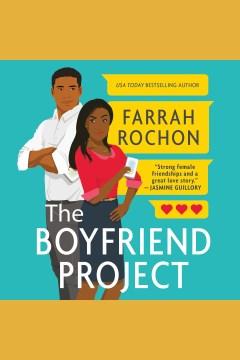 The boyfriend project [electronic resource] / Farrah Rochon.
