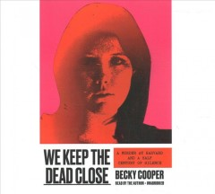 We keep the dead close : [a murder at Harvard and a half century of silence] / Becky Cooper.