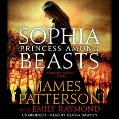 Sophia, princess among beasts / James Patterson.