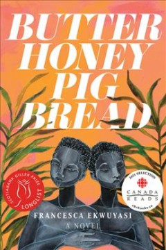 Butter honey pig bread : a novel / Francesca Ekwuyasi.