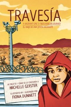 Traves̕a : A Migrant Girl's Cross-border Journey/El Viaje De Una Joven Migrante