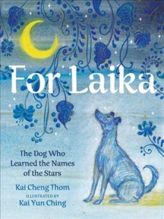 For Laika : The Dog Who Learned the Names of the Stars