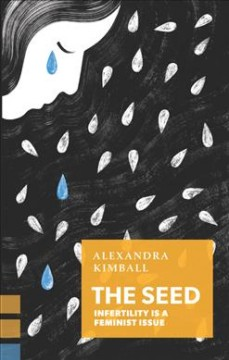 The Seed : How the Feminist Movement Fails Infertile Women