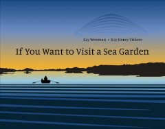 If you want to visit a sea garden / Kay Weisman ; illustrated by Roy Henry Vickers