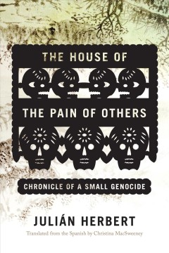 The House of the Pain of Others : Chronicle of a Small Genocide