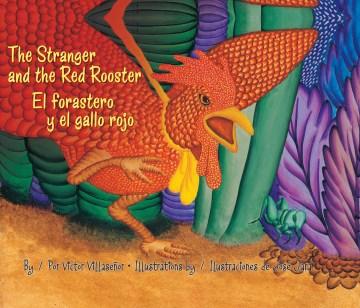 The stranger and the red rooster / El forastero y el gallo rojo / ilustraciones de José Jara ; traducci\74\on al español de Gabriela Baeza Ventura.