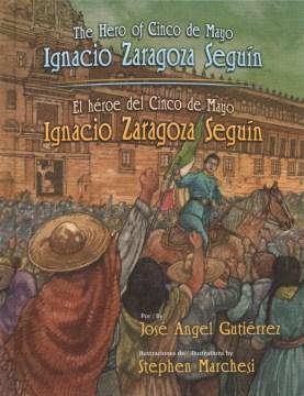 The hero of Cinco de Mayo : Ignacio Zaragoza Segu©Ưn = El h©♭roe de Cinco de Mayo: Ignacio Zaragoza Segu©Ưn