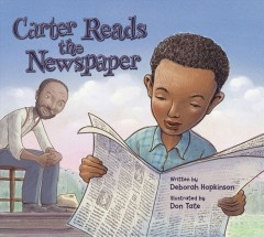 Carter reads the newspaper / written by Deborah Hopkinson ; illustrated by Don Tate.