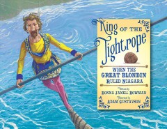 King of the tightrope : when the Great Blondin Ruled Niagara