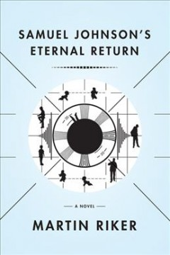 Samuel Johnson's eternal return : a novel / Martin Riker.