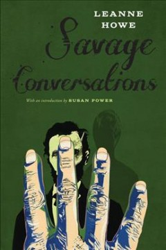 Savage conversations / LeAnne Howe ; [with an introduction by Susan Power]