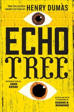 Echo Tree : The Collected Short Fiction of Henry Dumas