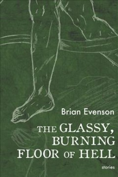 The glassy, burning floor of hell : stories