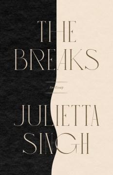 The breaks / An Essay