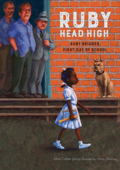 Ruby, head high : Ruby Bridges's first day of school