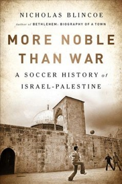 More Noble Than War : A Soccer History of Israel-palestine