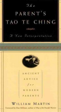 The parent's Tao te ching : a new interpretation : ancient advice for modern parents
