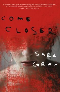 Come closer : a novel Sara Gran.