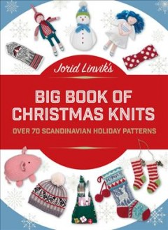 Jorid Linvik's Big Book of Christmas Knits : Over 70 Scandinavian Holiday Patterns