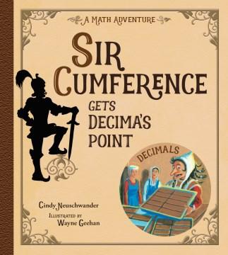 Sir Cumference gets decima's point : decimals / Cindy Neuschwander ; illustrated by Wayne Geehan.