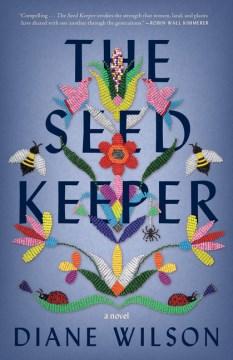 The seed keeper : a novel / Diane Wilson.