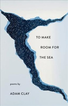 To make room for the sea : poems