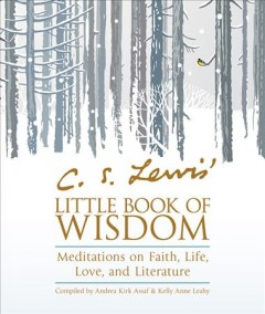 C.S. Lewis' little book of wisdom : meditations on faith, life, love, and literature