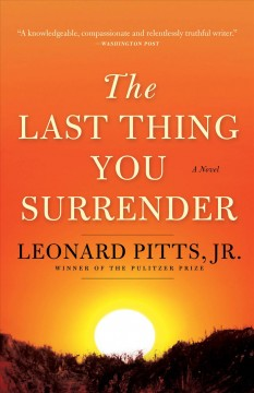 The last thing you surrender / Leonard Pitts, Jr..