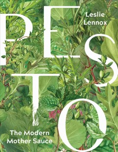 Pesto : the modern mother sauce : more than 90 inventive recipes that start with homemade pestos