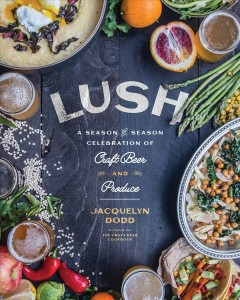 Lush : A Season-by-season Celebration of Craft Beer and Produce