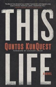 This life : a novel / Quntos KunQuest.