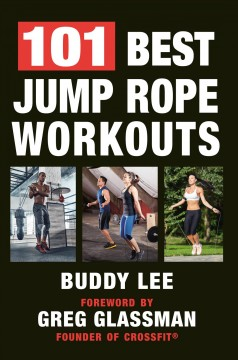 101 best jump rope workouts / Buddy Lee ; foreword by Greg Glassman.