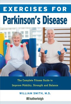 Exercises for Parkinson's Disease : The Complete Fitness Guide to Improve Mobility and Wellness