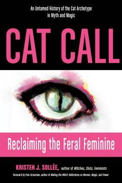 Cat call : reclaiming the feral feminine