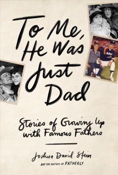 My Father The... : Stories of Growing Up With Famous Fathers