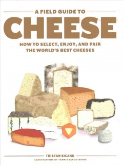 A field guide to cheese : how to select, enjoy, and pair the world's best cheeses