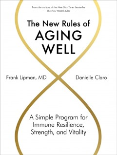 The new rules of aging well / A Simple Program for Immune Resilience, Strength, and Vitality